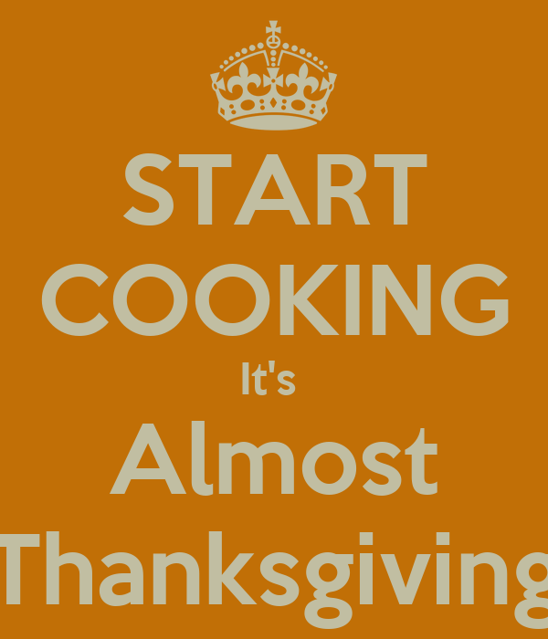 Start cooking it 39 s almost thanksgiving poster lauriep for Fitted kitchen quotes