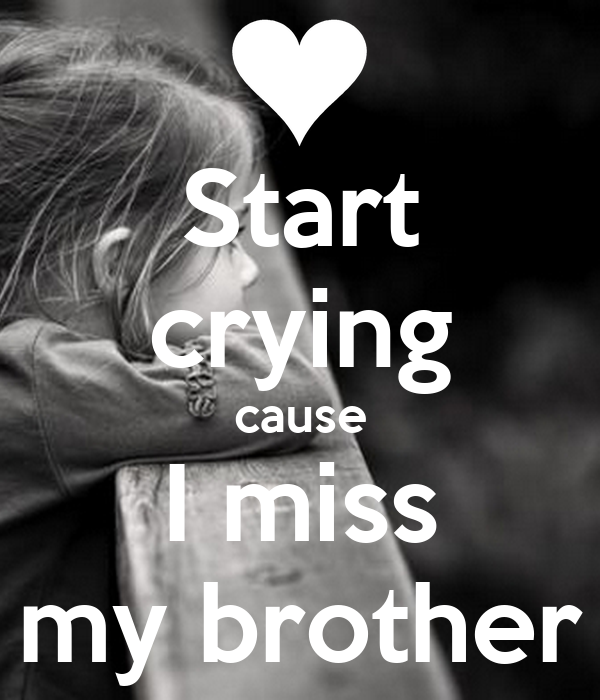Miss My Brother Quotes Sayings: Start Crying Cause I Miss My Brother Poster