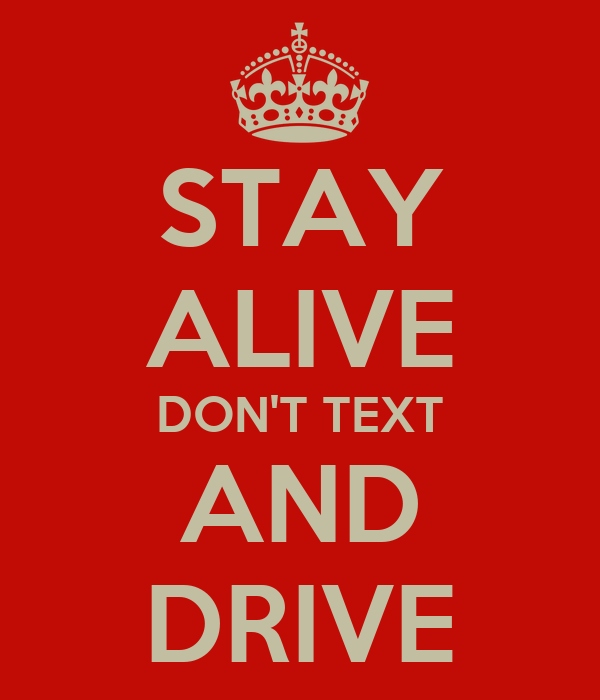 Textign And Driving >> STAY ALIVE DON'T TEXT AND DRIVE Poster | Paul | Keep Calm-o-Matic
