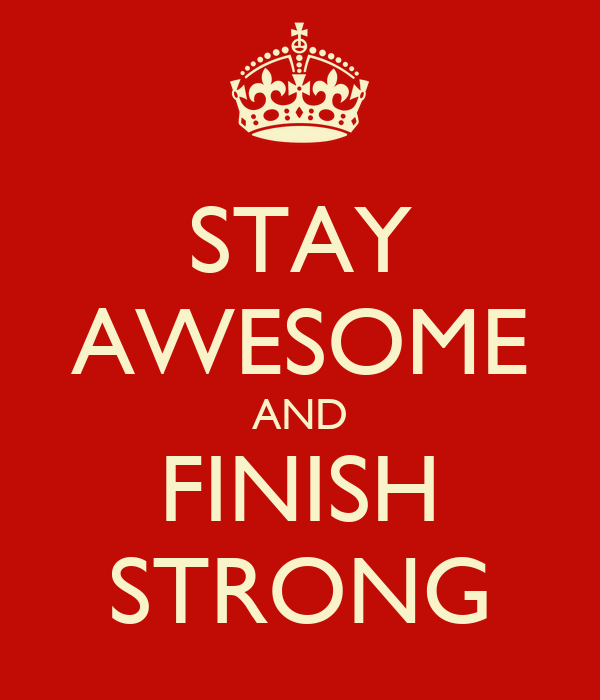 Stay Awesome And Finish Strong Keep Calm And Carry On