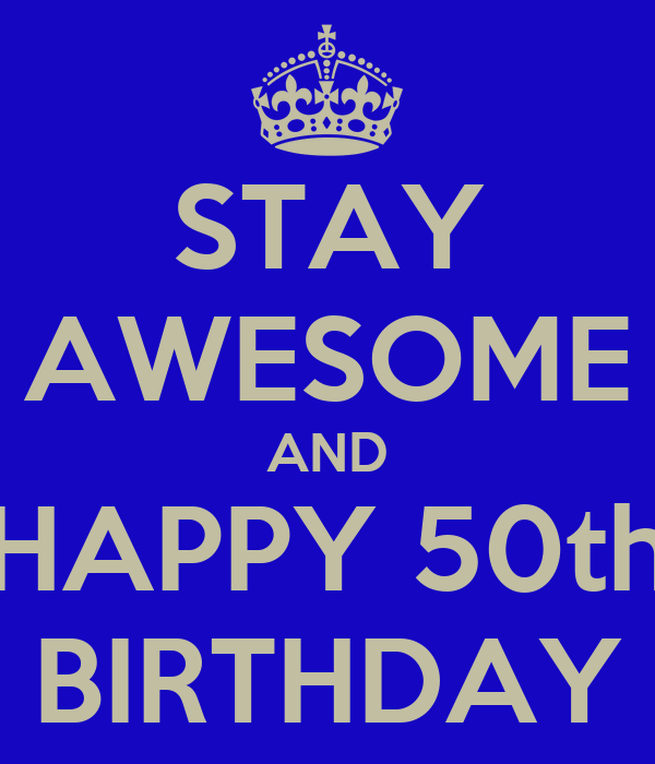 STAY AWESOME AND HAPPY 50th BIRTHDAY Poster