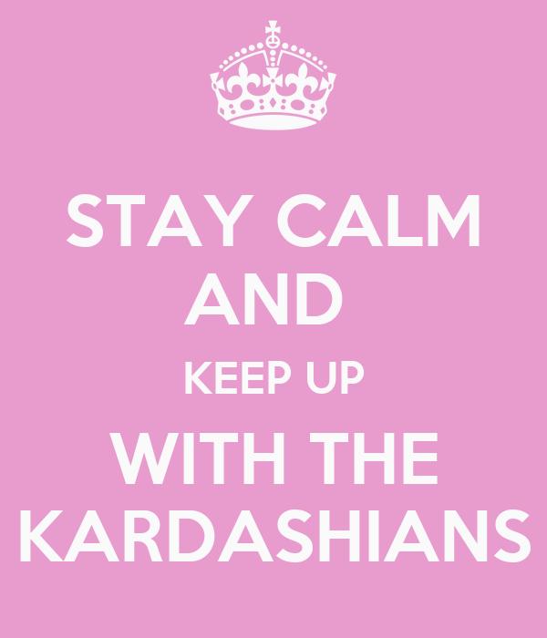 Calm and keep up with the kardashians poster tara nasse keep calm