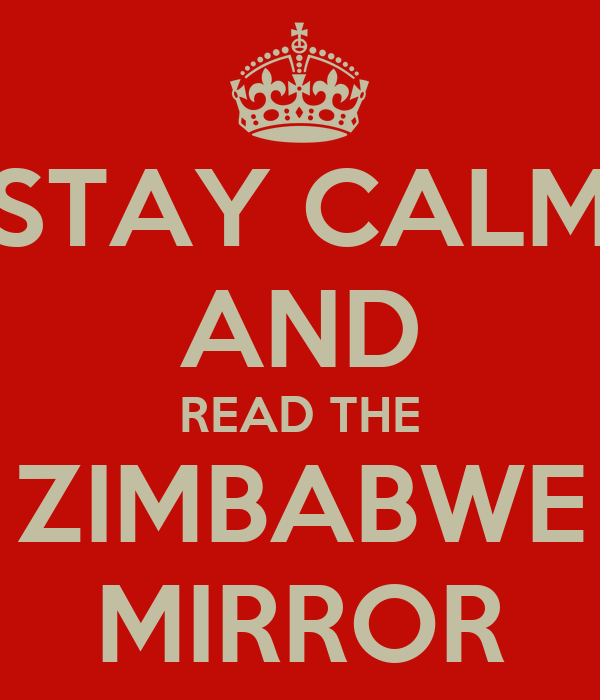 Stay calm and read the zimbabwe mirror keep calm and for Mirror zimbabwe