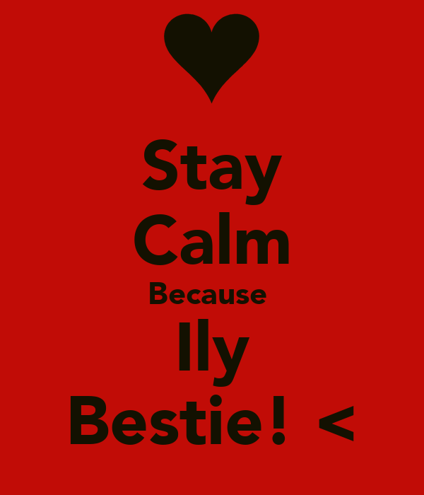 Stay Calm Because Ily Bestie! < Poster | ace | Keep Calm-o-Matic