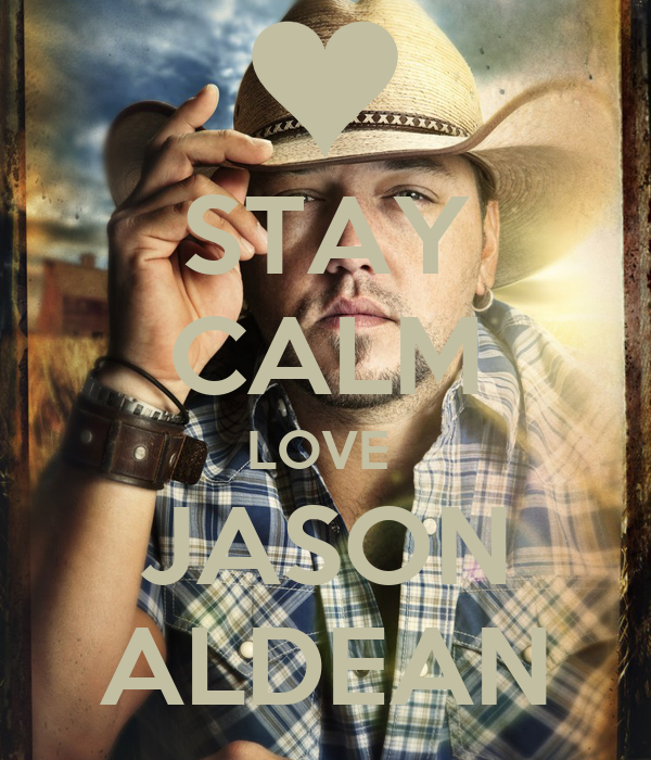 STAY cALM LOVE JASON ALDEAN - KEEP cALM AND cARRY ON Image Generator