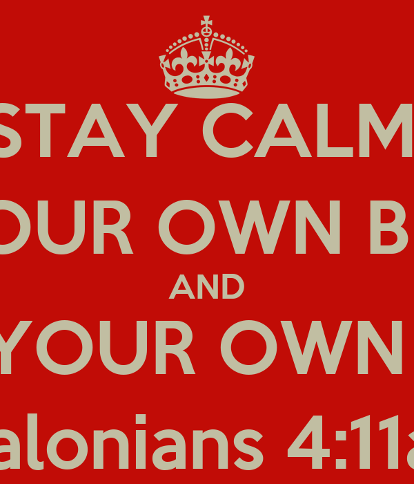STAY CALM, MIND YOUR OWN BUSINESS AND DO YOUR OWN JOB 1 Thessalonians