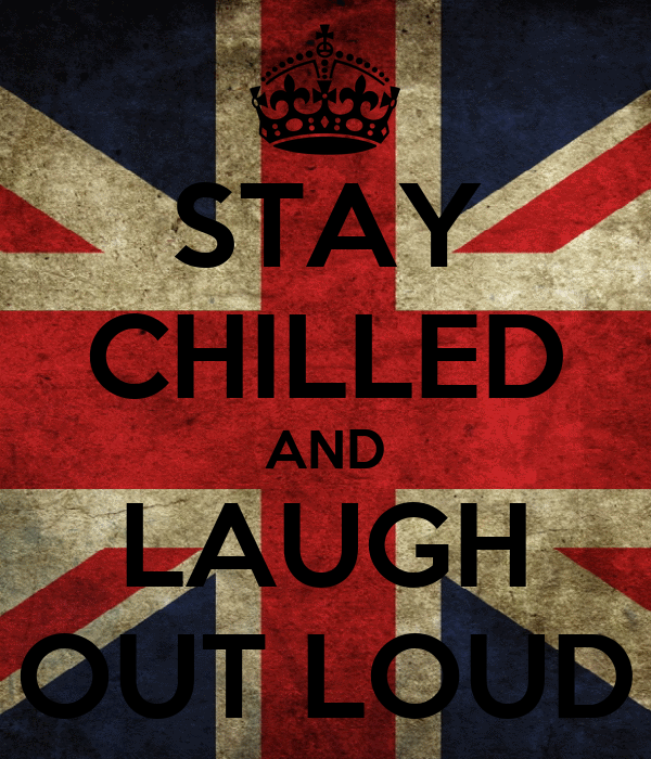 STAY CHILLED AND LAUGH OUT LOUD