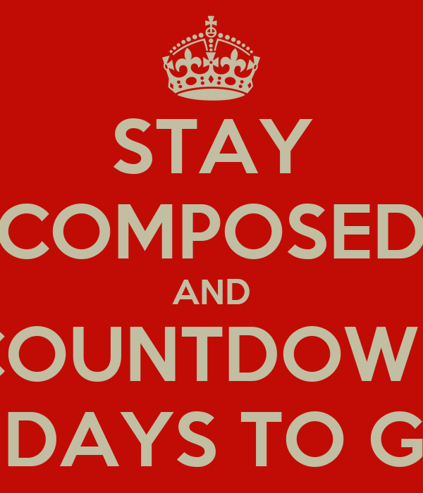 STAY COMPOSED AND COUNTDOWN 5 DAYS TO GO Poster | Julie ...