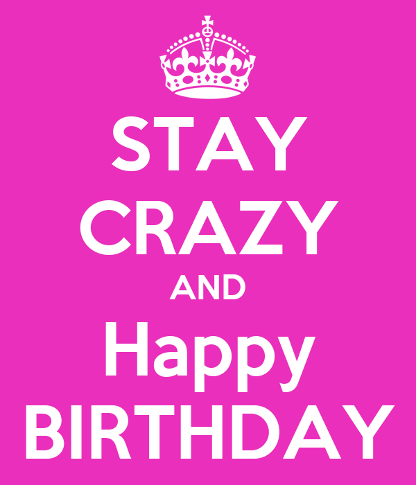 Happy Birthday Weirdo Quotes: STAY CRAZY AND Happy BIRTHDAY Poster