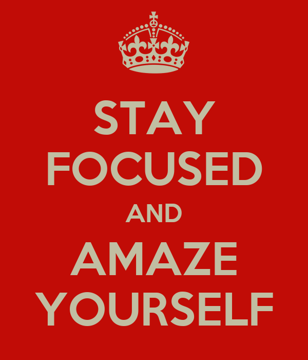 ... FOCUSED AND AMAZE YOURSELF Poster   Tom Matthew   Keep Calm-o-Matic Keep Calm And Be Yourself