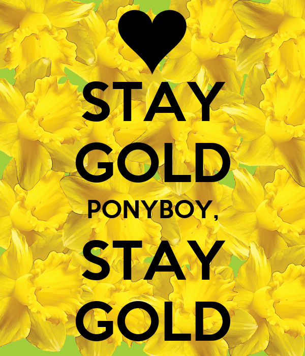 Stay gold ponyboy stay gold keep calm and carry on for Stay gold ponyboy
