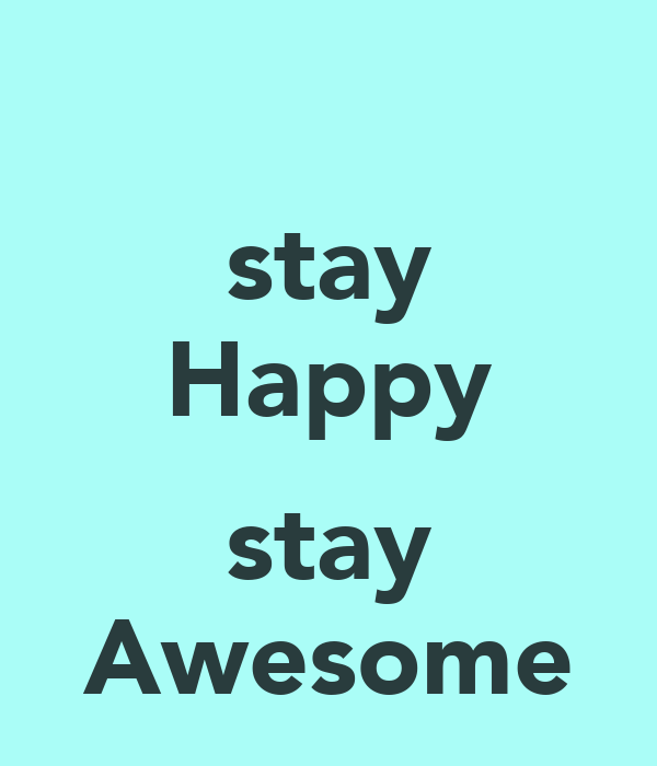 Stay Happy Stay Awesome Keep Calm And Carry On Image