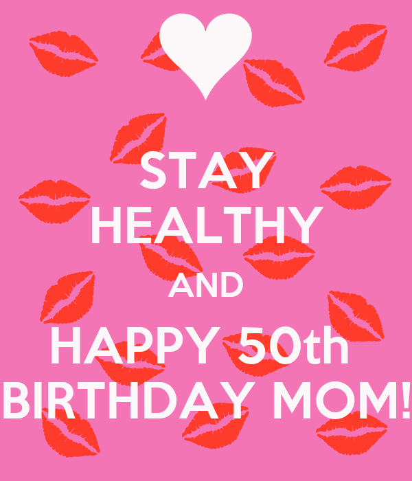 stay healthy and happy 50th birthday mom