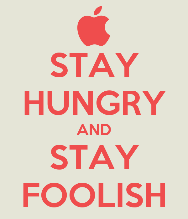 Stay Hungry And Stay Foolish Keep Calm And Carry On