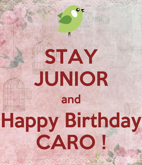 stay junior and happy birthday caro keep calm and carry on image generator. Black Bedroom Furniture Sets. Home Design Ideas
