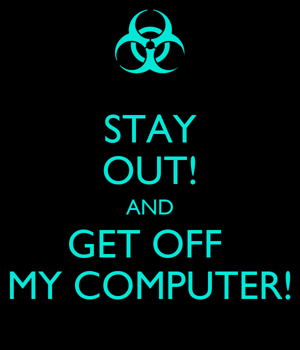 stay out and get off my computer poster kassie keep