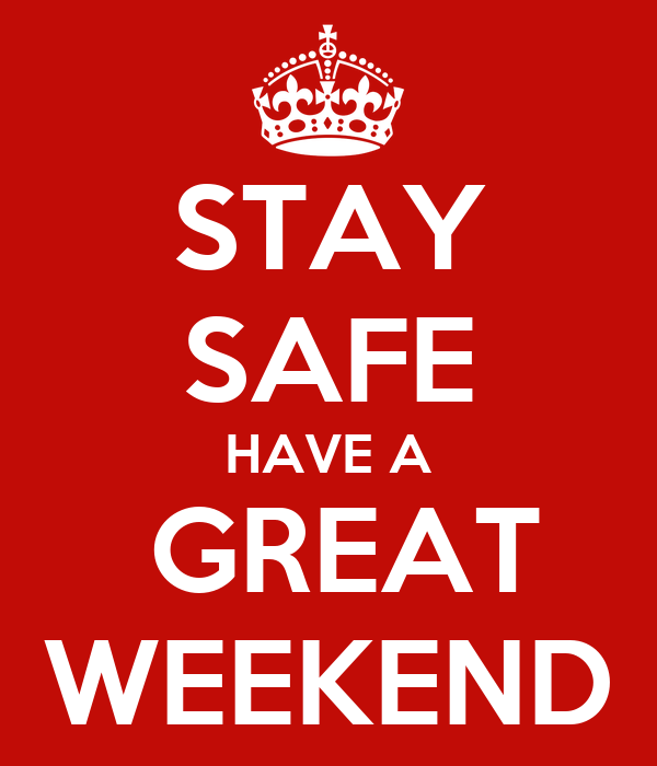 STAY SAFE HAVE A GREAT WEEKEND Poster | G | Keep Calm-o-Matic