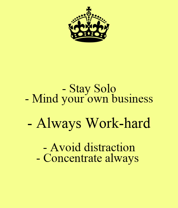 Stay Solo Mind Your Own Business Always Work Hard Avoid