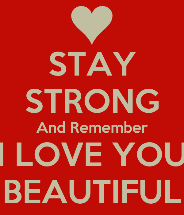 stay-strong-and-remember-i-love-you-beautiful.png