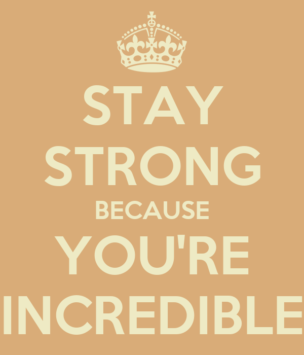 stay-strong-because-you-re-incredible.png