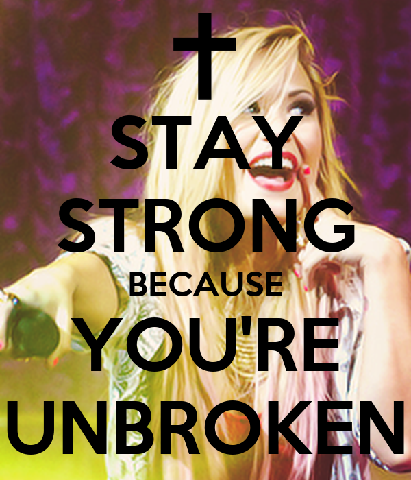 Stay Strong Because You Re Unbroken Poster Paula Malik 28 Images Stay Strong Because You Re