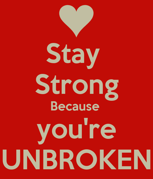 Stay  Strong Because  you're UNBROKEN