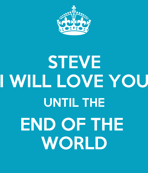 STEVE I WILL LOVE YOU UNTIL THE END OF THE WORLD Poster Mireen Keep calm-o-Matic