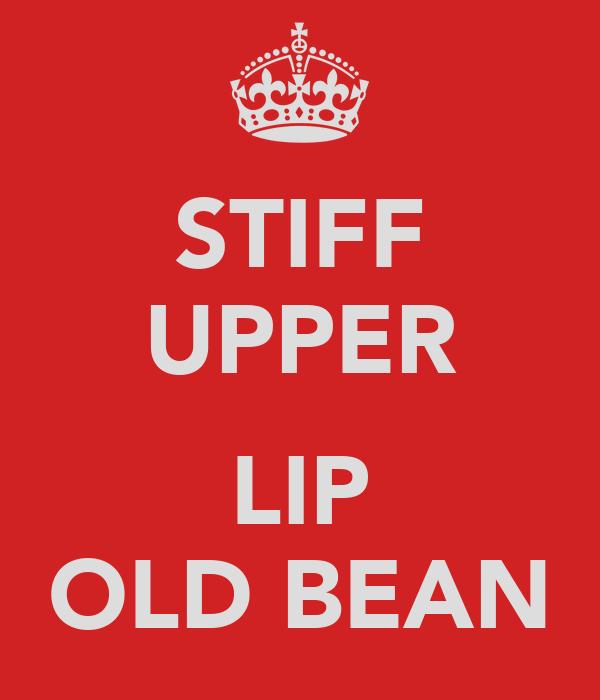Stiff Upper Lip Old Bean Poster Keep Calm O Matic
