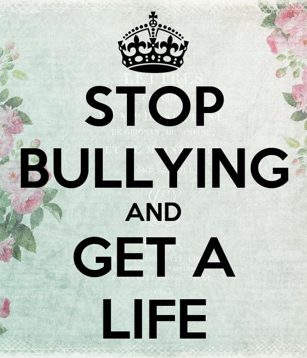 Get A Life: STOP BULLYING AND GET A LIFE Poster