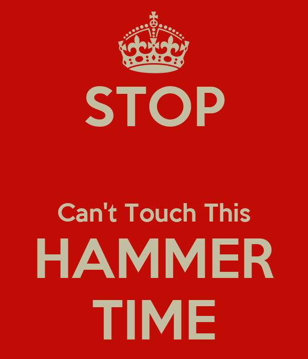 STOP Can't Touch This HAMMER TIME - KEEP CALM AND CARRY ON Image