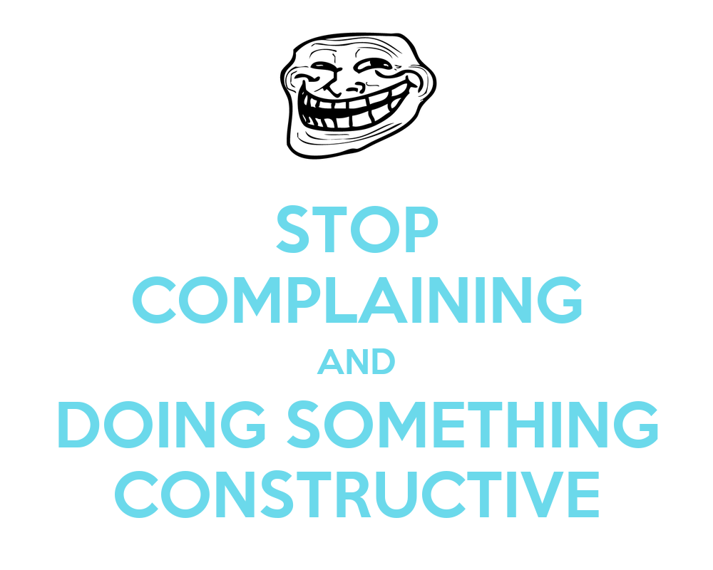 stop complaining and do something Complaining about yourself shows that at least you realised, that's the first sign but you never should stop at the first sign don't stop complaining but start doing i guess you need a little motivation depending on what you want to do.