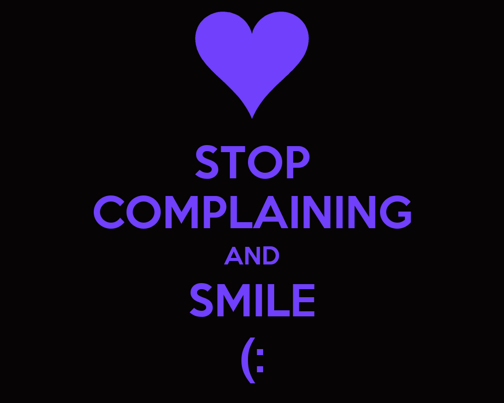STOP COMPLAINING AND SMILE (: Poster