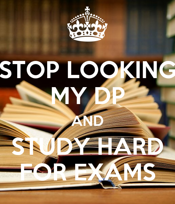STOP LOOKING MY DP AND STUDY HARD FOR EXAMS Poster | shivani_samala ...