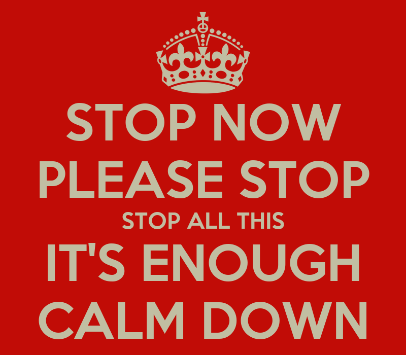 Pourquoi pas Patate ? Stop-now-please-stop-stop-all-this-its-enough-calm-down