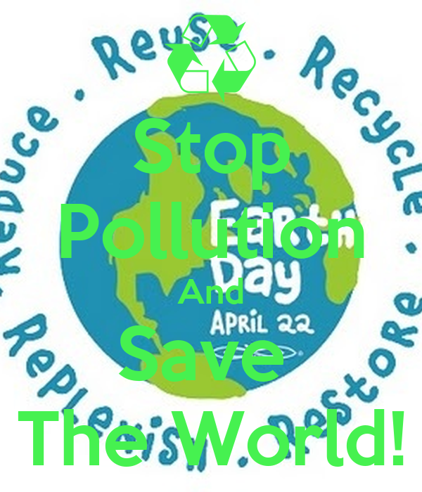 stop pollution save earth Protect our future generations, save the earth stop air pollution  but due to the effective steps to stop air pollution, we can not stop air pollution.