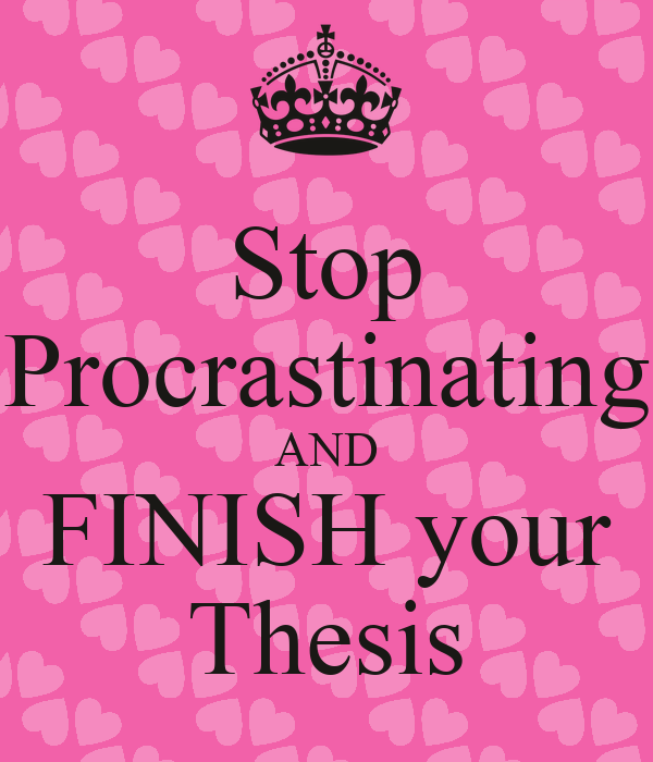 Stop procrastinating complete your dissertation