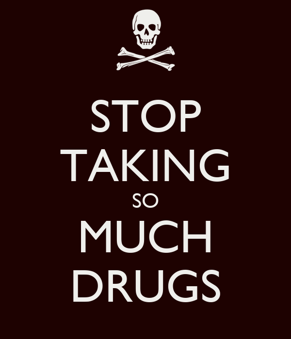 stop-taking-so-much-drugs.png