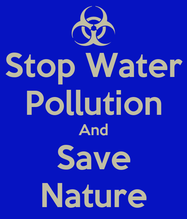Stop Water Pollution And Save Nature - KEEP CALM AND CARRY ...