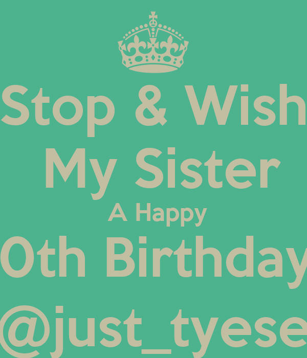 Stop Wish My Sister A Happy 20th Birthday Just Tyese