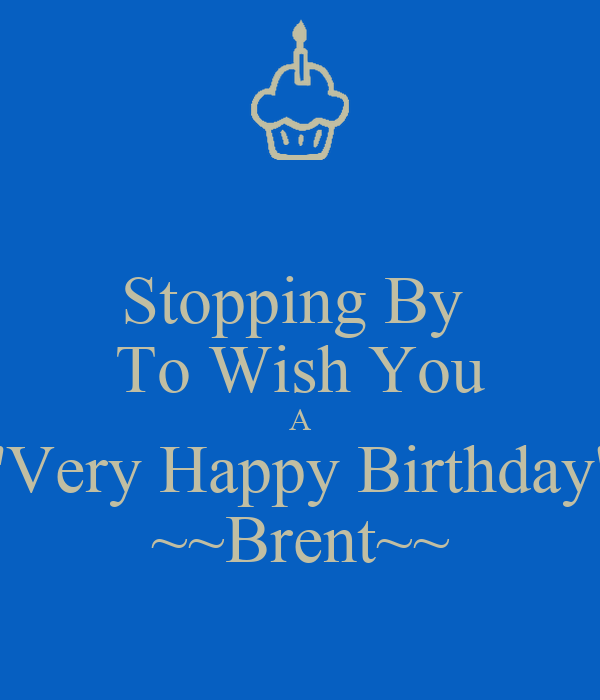 Stopping By To Wish You A Very Happy Birthday Brent Wish Ua Happy Birthday