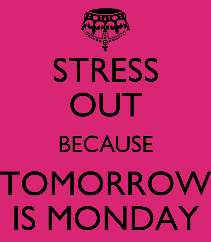 stress out because tomorrow is monday poster gabriela