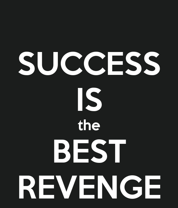Success Is The Greatest Revenge Quote: SUCCESS IS The BEST REVENGE Poster