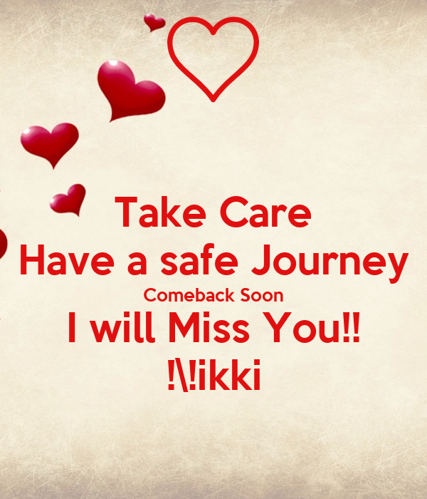 Take Care Have A Safe Journey Comeback Soon I Will Miss You