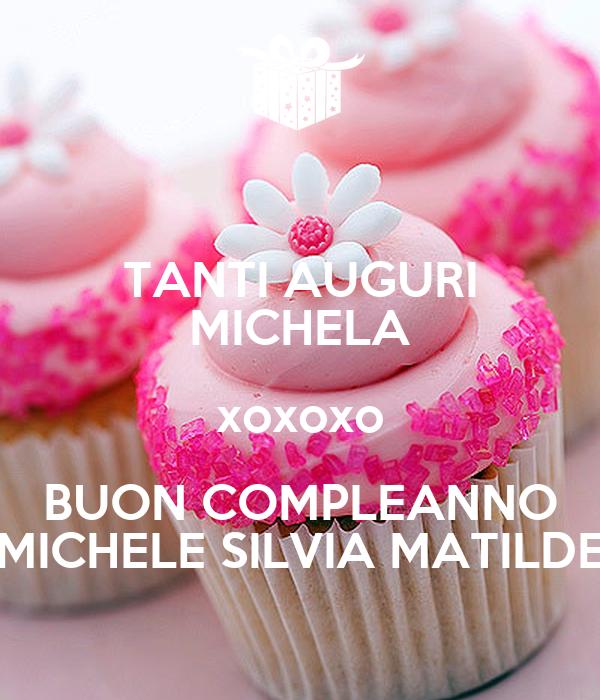 Tanti Auguri Michela Xoxoxo Buon Compleanno Michele Silvia
