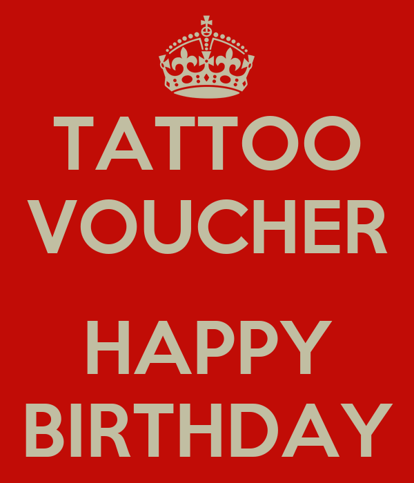 Tattoo Voucher Happy Birthday Keep Calm And Carry On