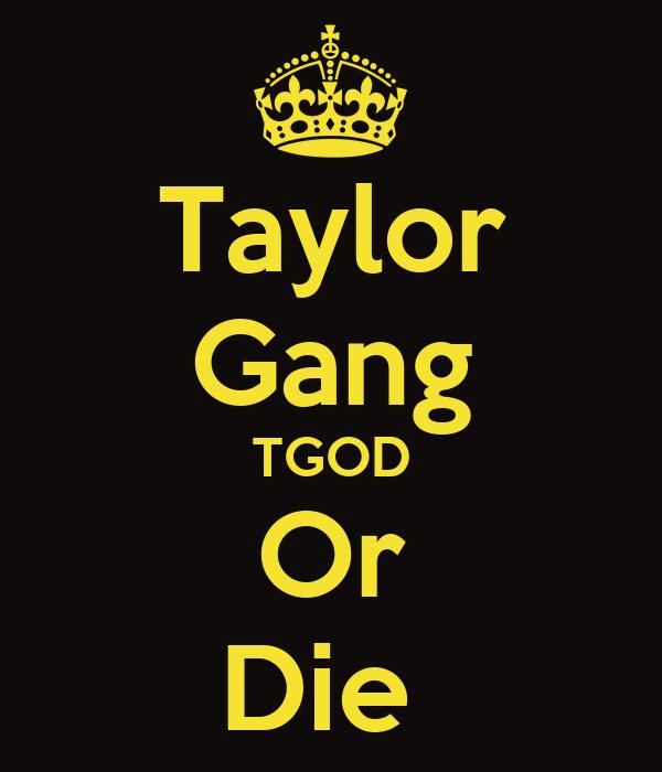 Taylor Gang TGOD Or Die