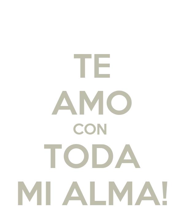 Te amo con toda mi alma keep calm and carry on image generator