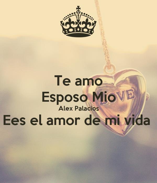 Te Amo Esposo Mio Alex Palacios Ees El Amor De Mi Vida Poster Ana