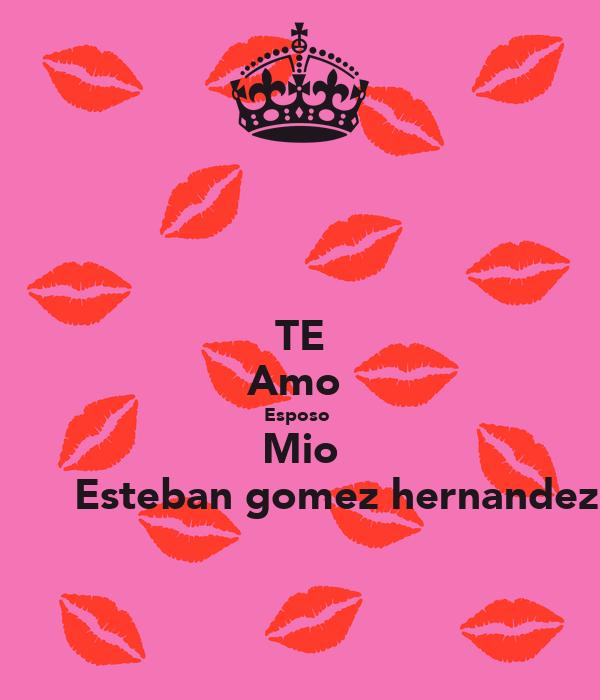 Te Amo Esposo Mio Esteban Gomez Hernandez Poster Maribel Contreras