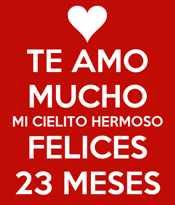 TE AMO MUCHO MI CIELITO HERMOSO FELICES 23 MESES - KEEP CALM AND ...